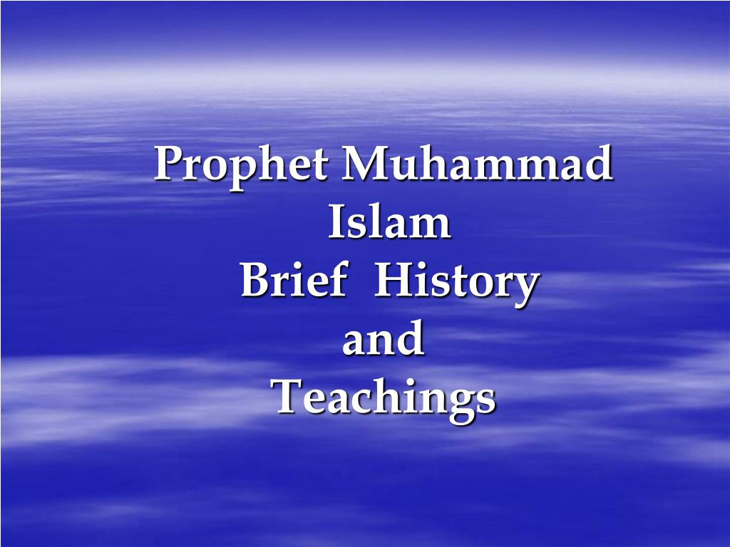 the live of muhammad and the history of islam He was not, however, destined to live muhammad, the prophet of islam the desert to spend their early years in a climate that was more salubrious.
