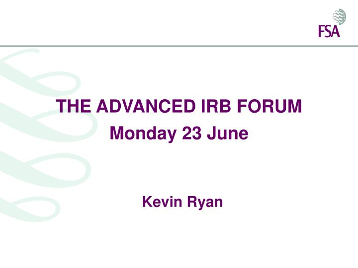 The advanced irb forum monday 23 june