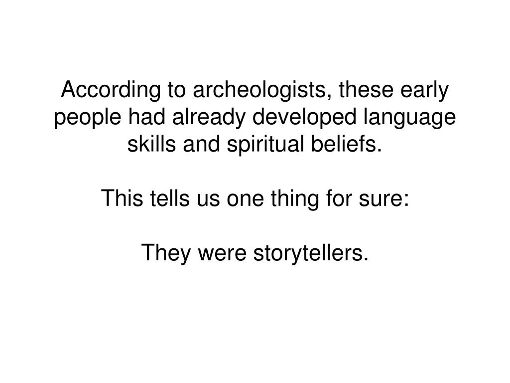 According to archeologists, these early people had already developed language skills and spiritual beliefs.