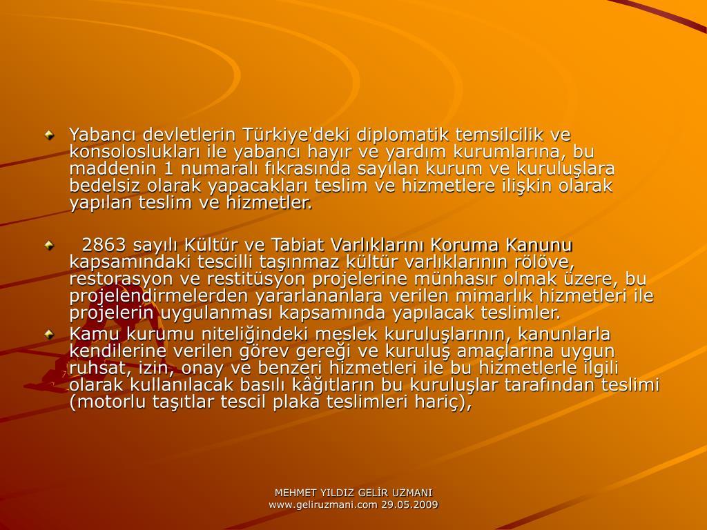 Yabanc devletlerin Trkiye'deki diplomatik temsilcilik ve konsolosluklar ile yabanc hayr ve yardm kurumlarna, bu maddenin 1 numaral fkrasnda saylan kurum ve kurululara bedelsiz olarak yapacaklar teslim ve hizmetlere ilikin olarak yaplan teslim ve hizmetler.