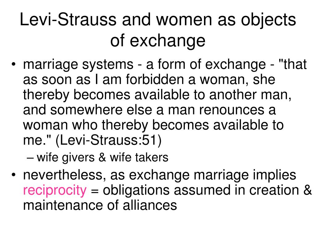 Levi-Strauss and women as objects of exchange