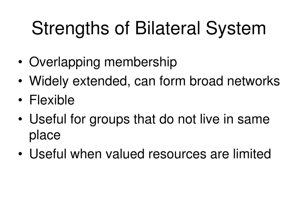 Strengths of Bilateral System