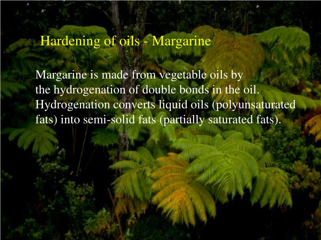 Hardening of oils - Margarine