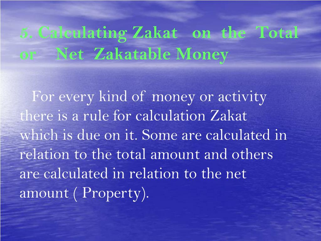 5. Calculating Zakat   on  the  Total      or    Net  Zakatable Money