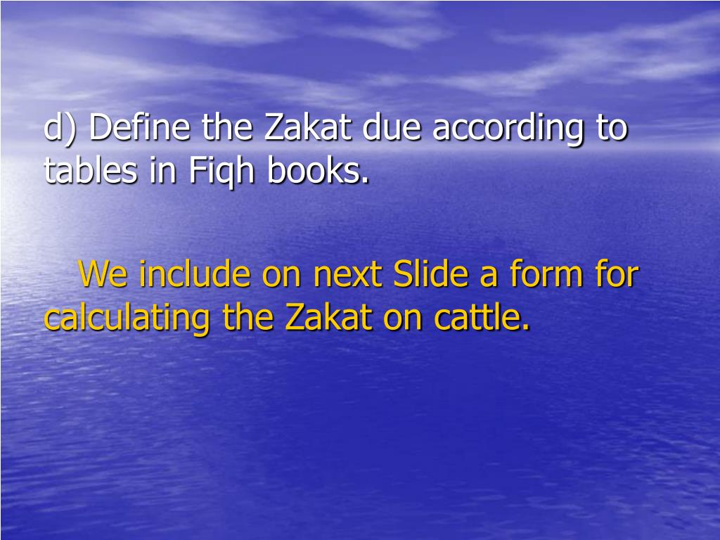 d) Define the Zakat due according to tables in Fiqh books.