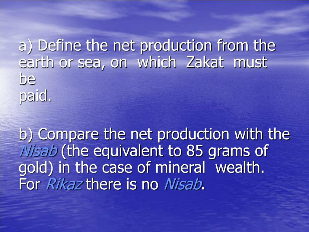 a) Define the net production from the    earth or sea, on  which  Zakat  must  be paid.