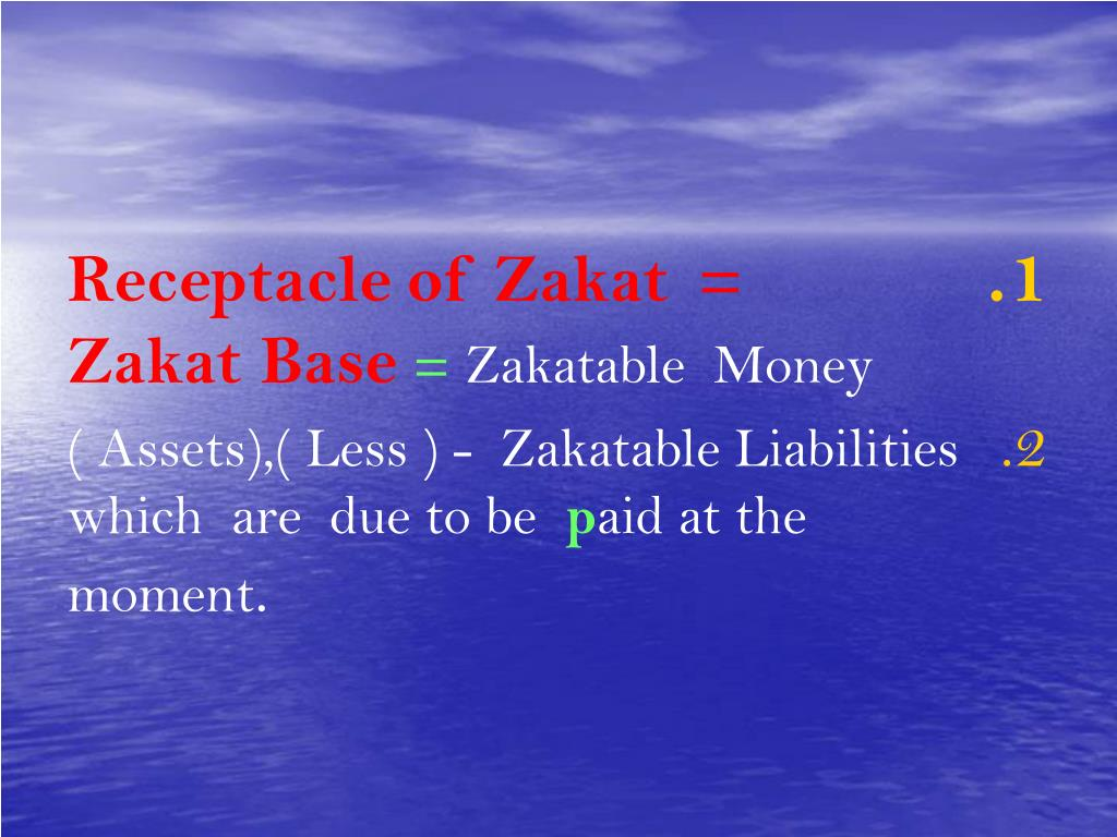 Receptacle of Zakat  =                Zakat Base