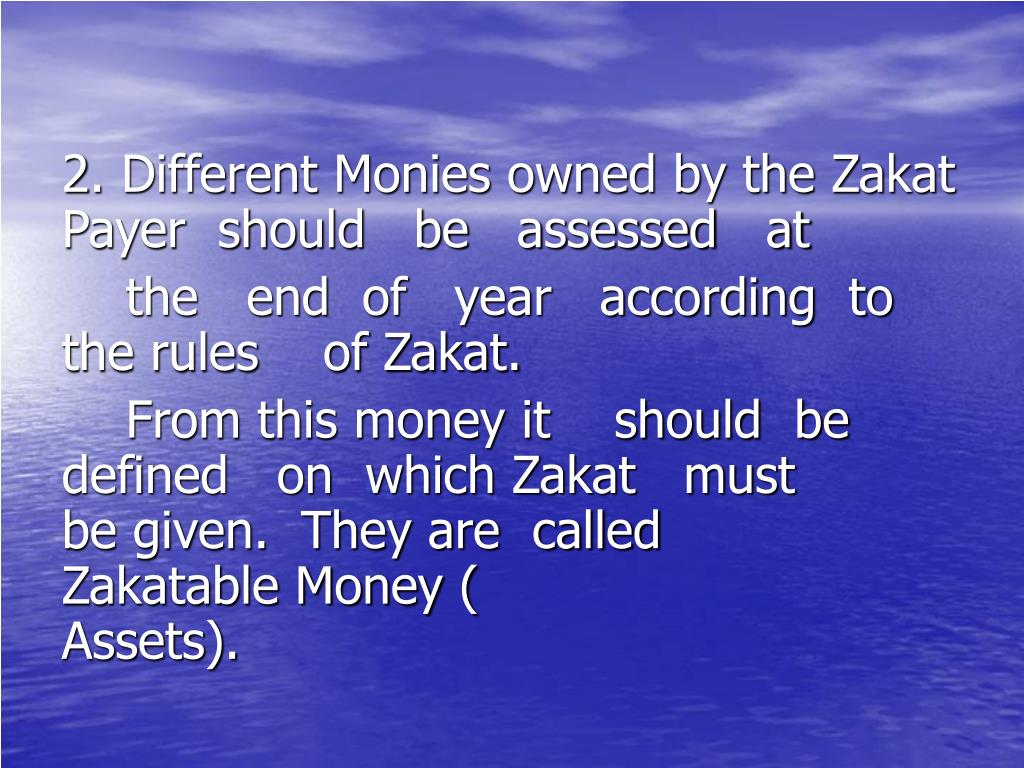 2. Different Monies owned by the Zakat     Payer  should   be   assessed   at