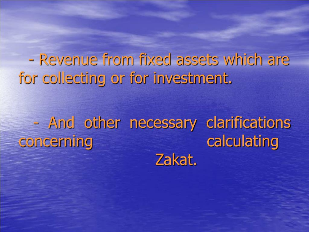 - Revenue from fixed assets which are for collecting or for investment.