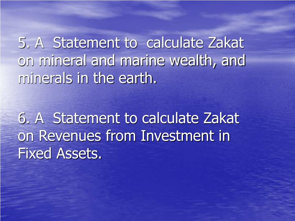5. A  Statement to  calculate Zakat    on mineral and marine wealth, and    minerals in the earth.