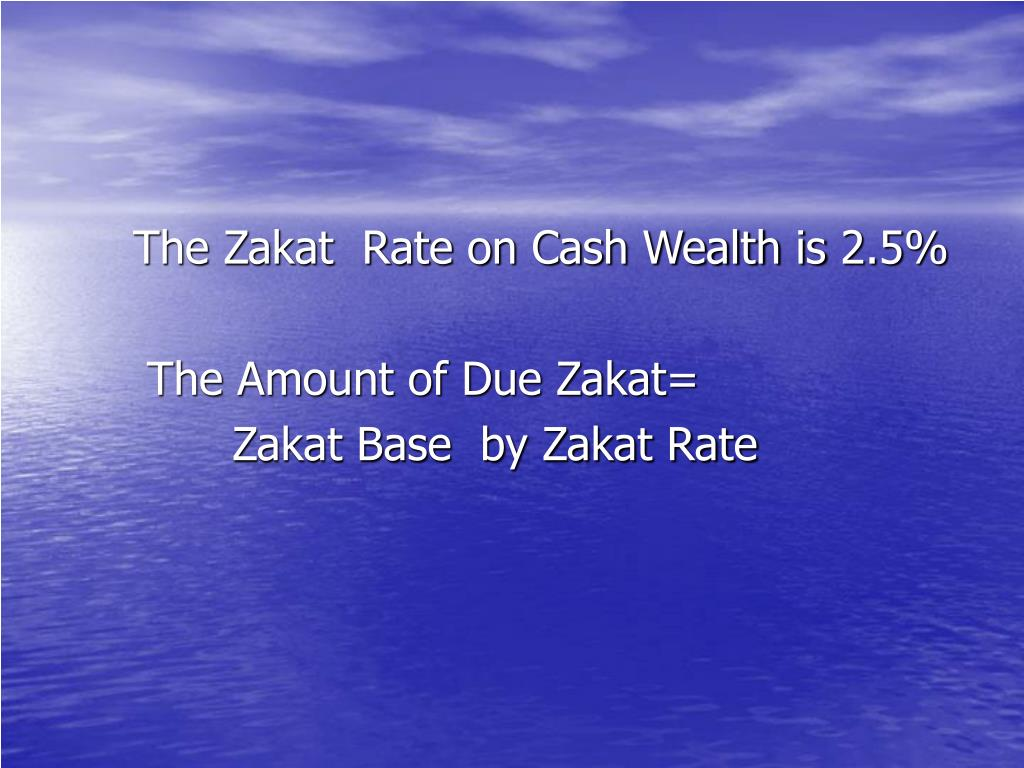 The Zakat  Rate on Cash Wealth is 2.5%