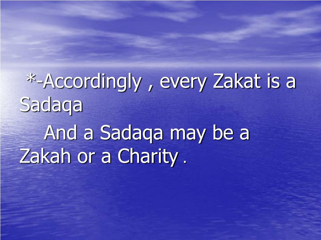*-Accordingly , every Zakat is a     Sadaqa