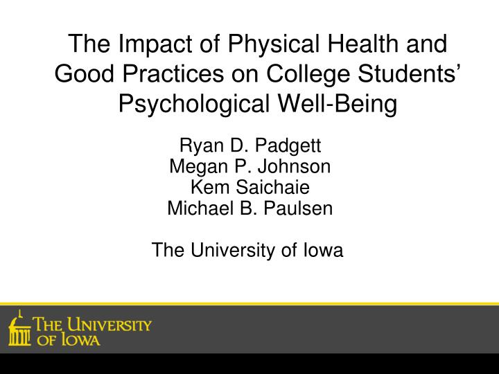 The impact of physical health and good practices on college students psychological well being l.jpg