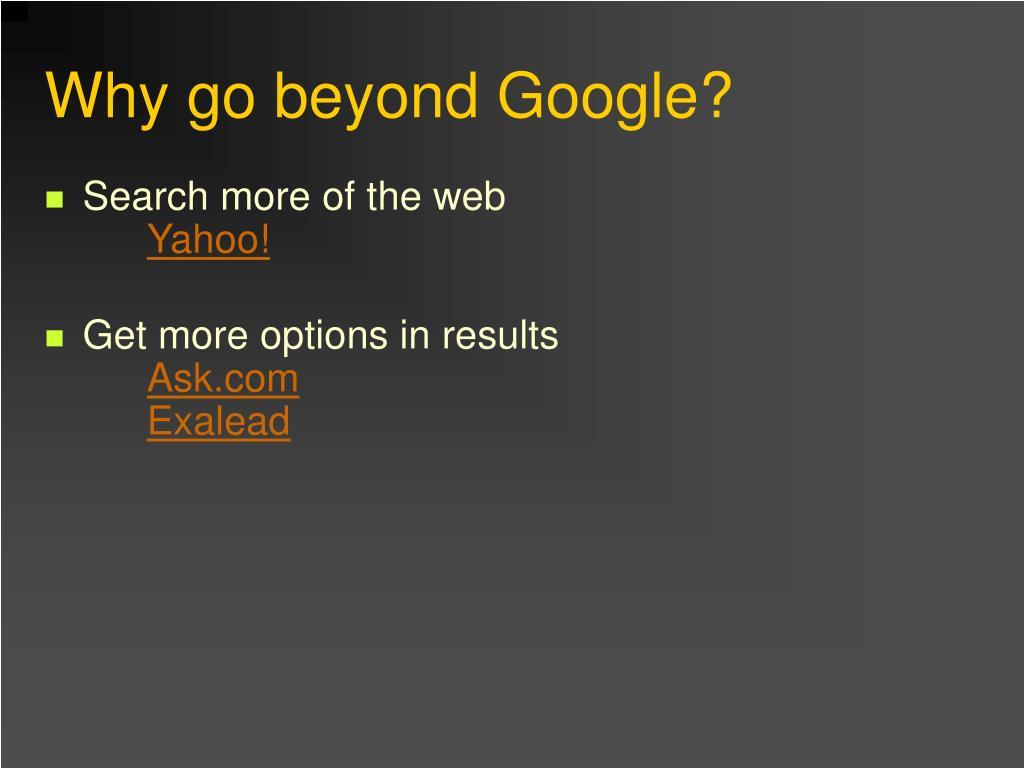 Why go beyond Google?