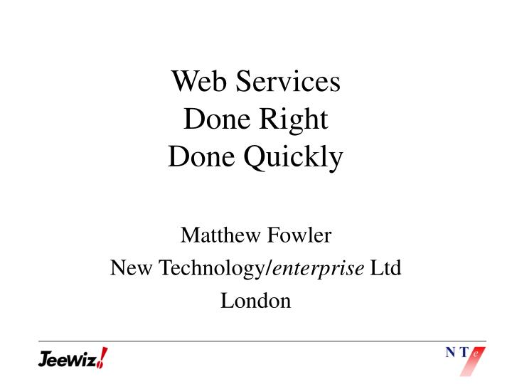 Web services done right done quickly l.jpg