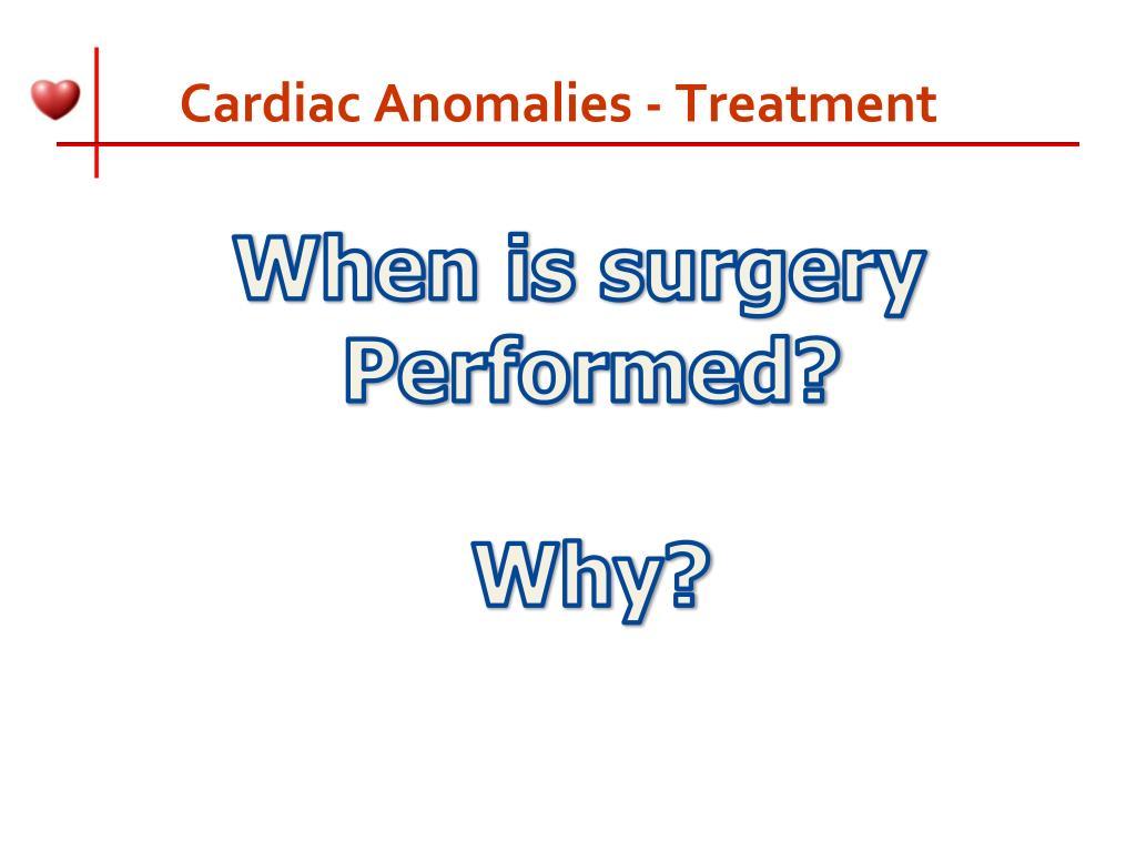 Cardiac Anomalies - Treatment