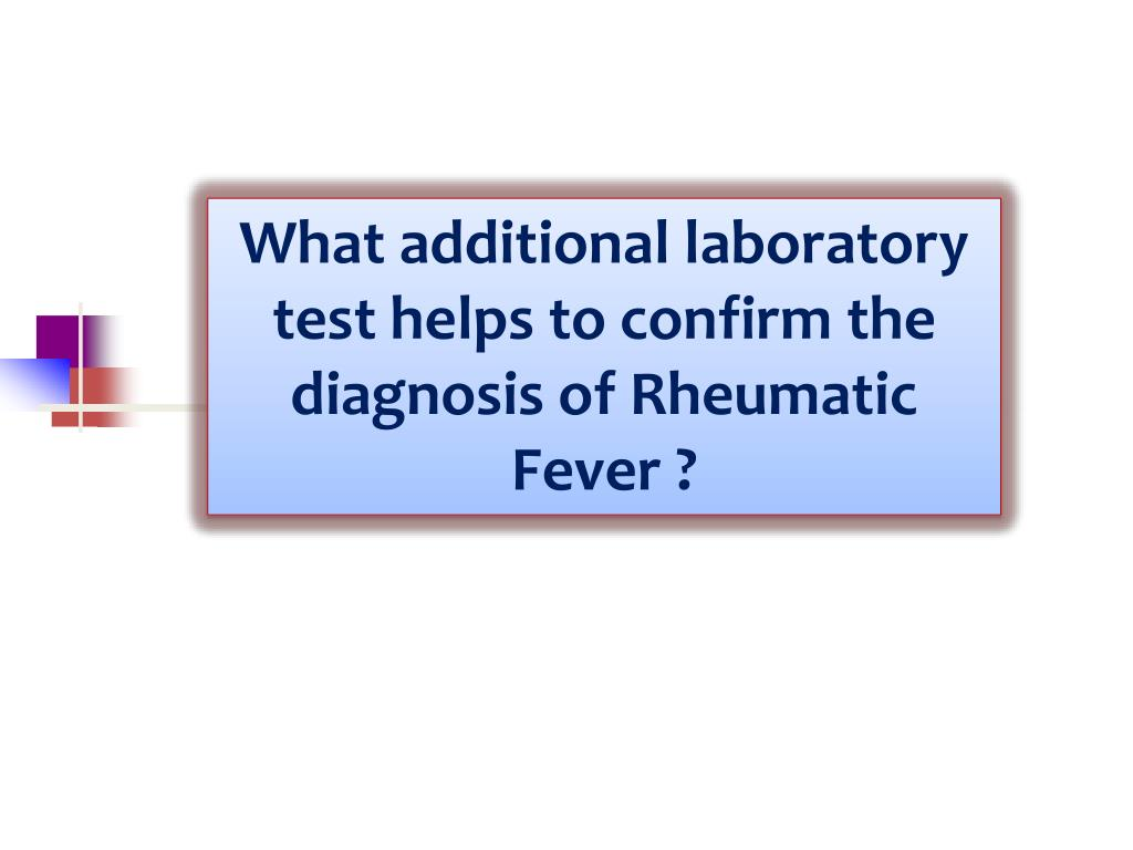 What additional laboratory test helps to confirm the diagnosis of Rheumatic Fever ?