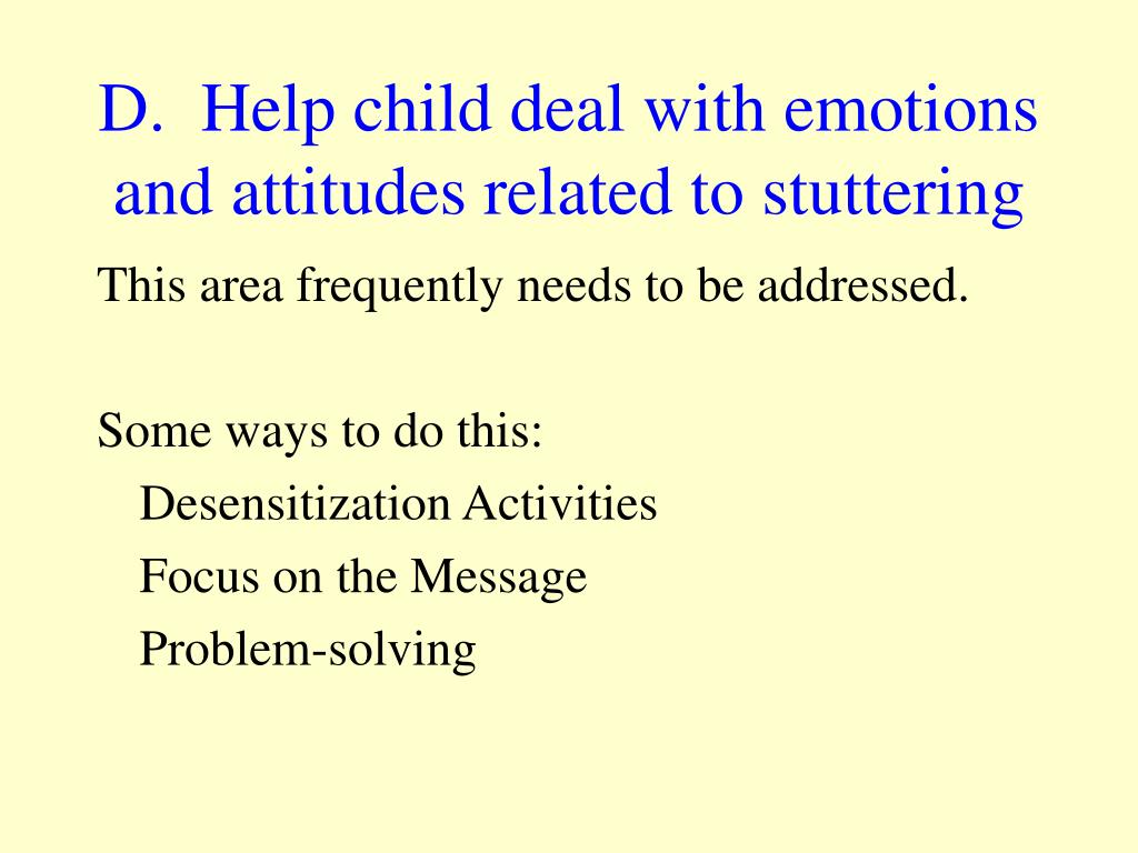 D.  Help child deal with emotions and attitudes related to stuttering