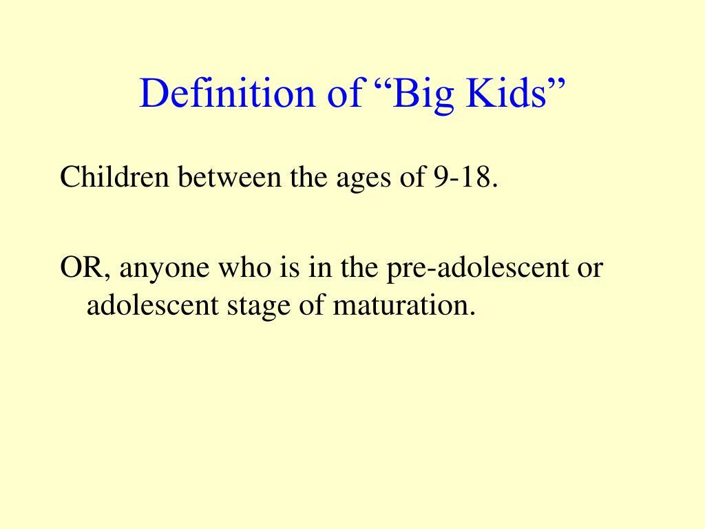 """Definition of """"Big Kids"""""""