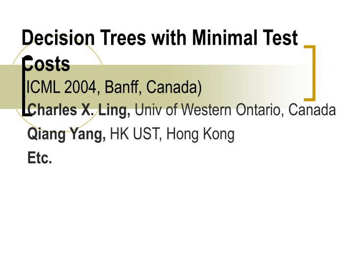 Decision trees with minimal test costs icml 2004 banff canada