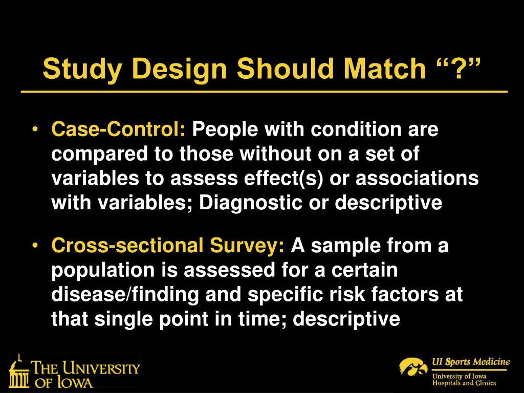 "Study Design Should Match ""?"""