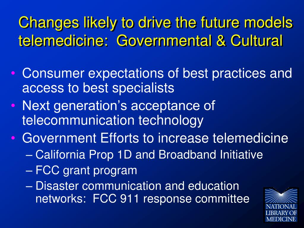 Changes likely to drive the future models  telemedicine:  Governmental & Cultural