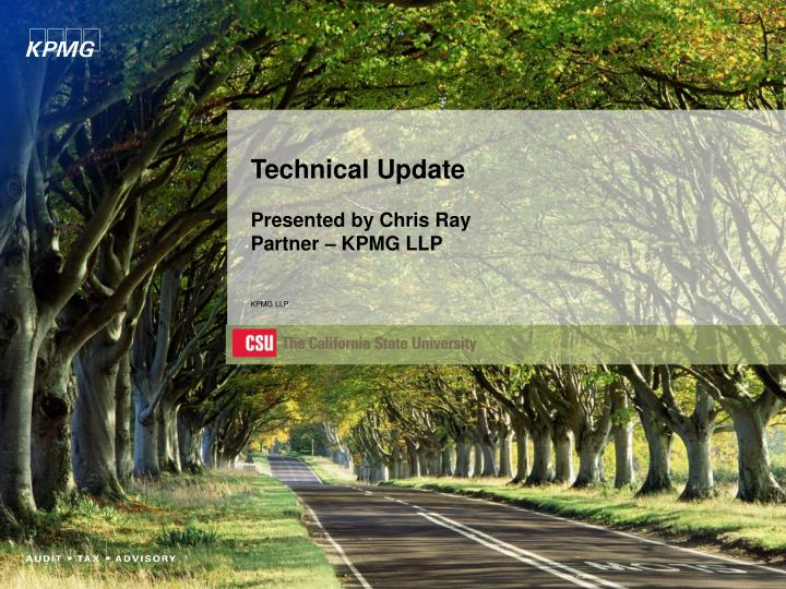 Technical update presented by chris ray partner kpmg llp kpmg llp