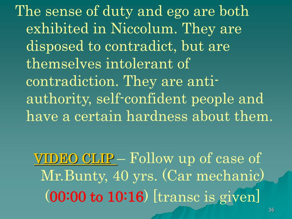 The sense of duty and ego are both exhibited in Niccolum. They are disposed to contradict, but are themselves intolerant of contradiction. They are anti-authority, self-confident people and have a certain hardness about them.