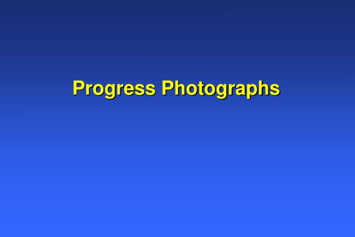 Progress Photographs