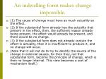 an indwelling form makes change impossible
