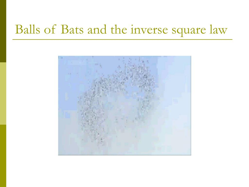 Balls of Bats and the inverse square law