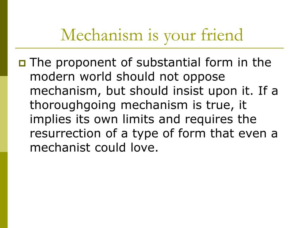 Mechanism is your friend