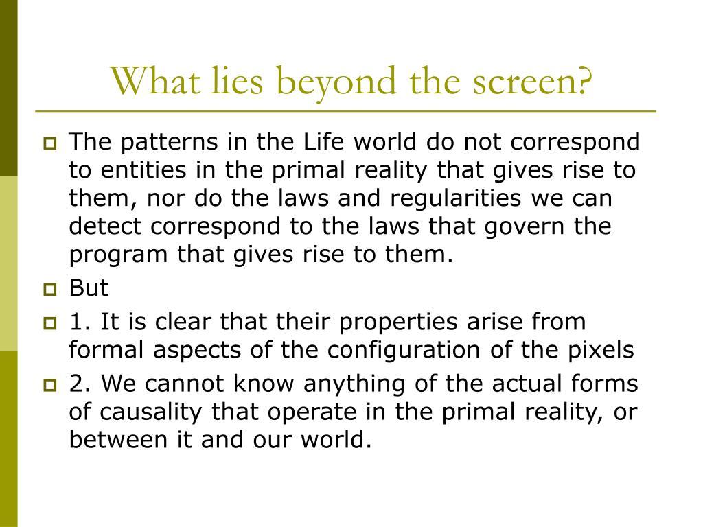 What lies beyond the screen?