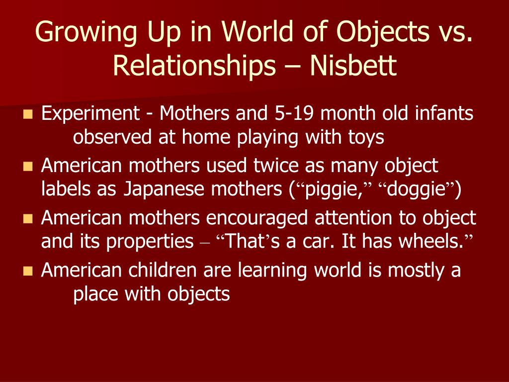 Growing Up in World of Objects vs. Relationships – Nisbett