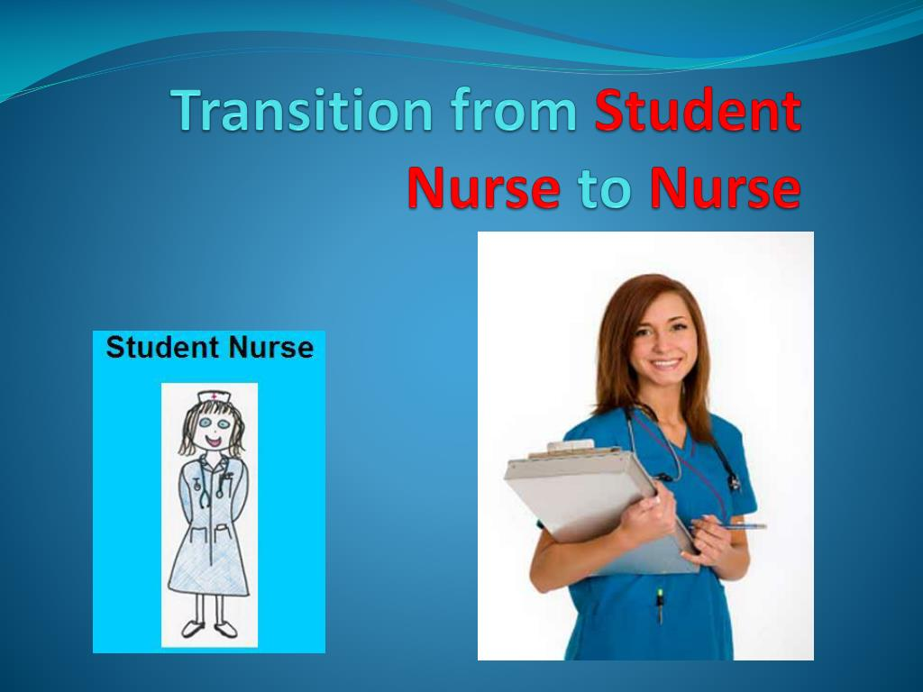 transition from student to staff nurse Nursing students are partnered with staff nurses as an extension of the learning   transitioning from nursing as a collection of skills learned from a textbook to.