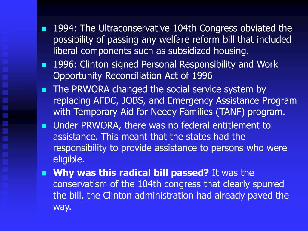 1994: The Ultraconservative 104th Congress obviated the possibility of passing any welfare reform bill that included liberal components such as subsidized housing.