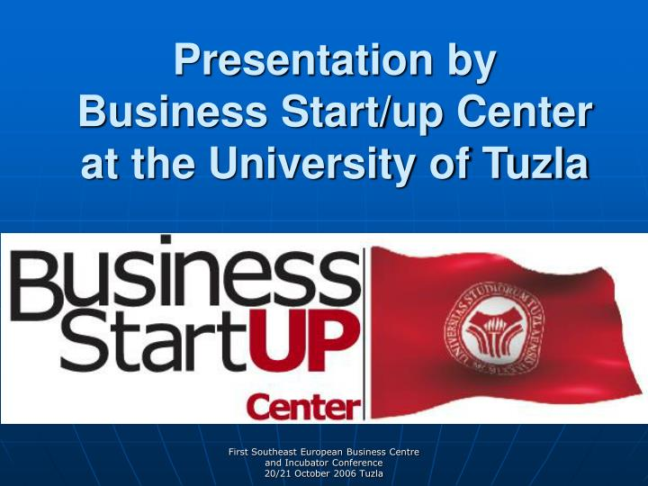 Presentation by business start up center at the university of tuzla