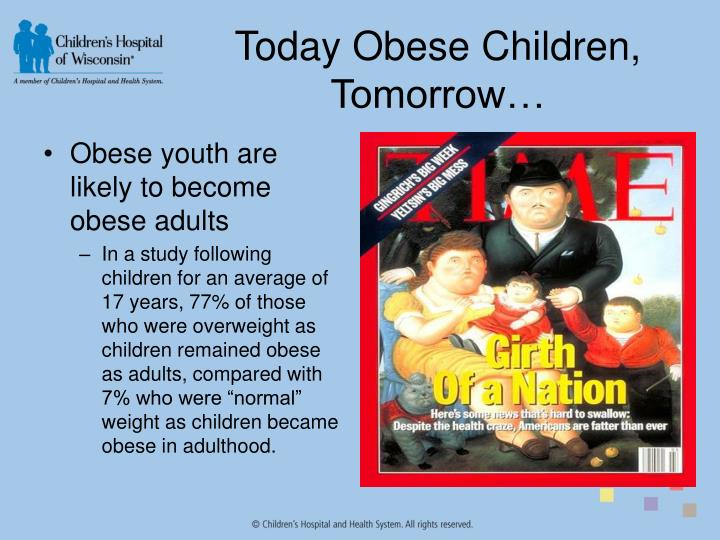 Today Obese Children, Tomorrow…