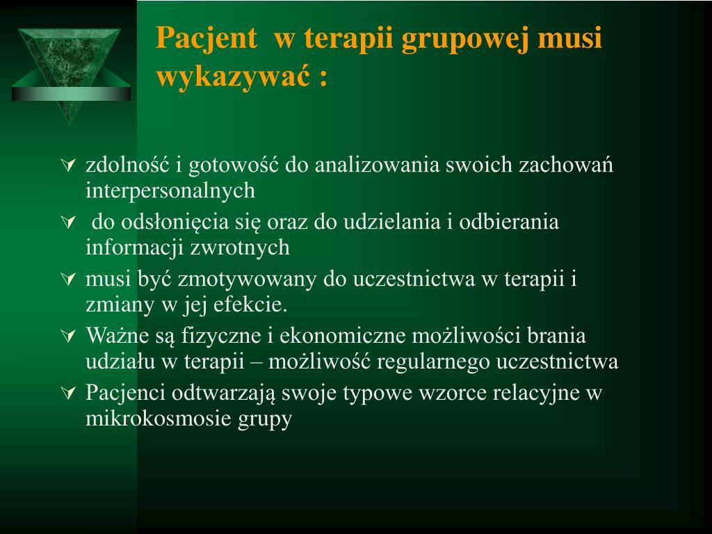 Pacjent  w terapii grupowej musi wykazywać :