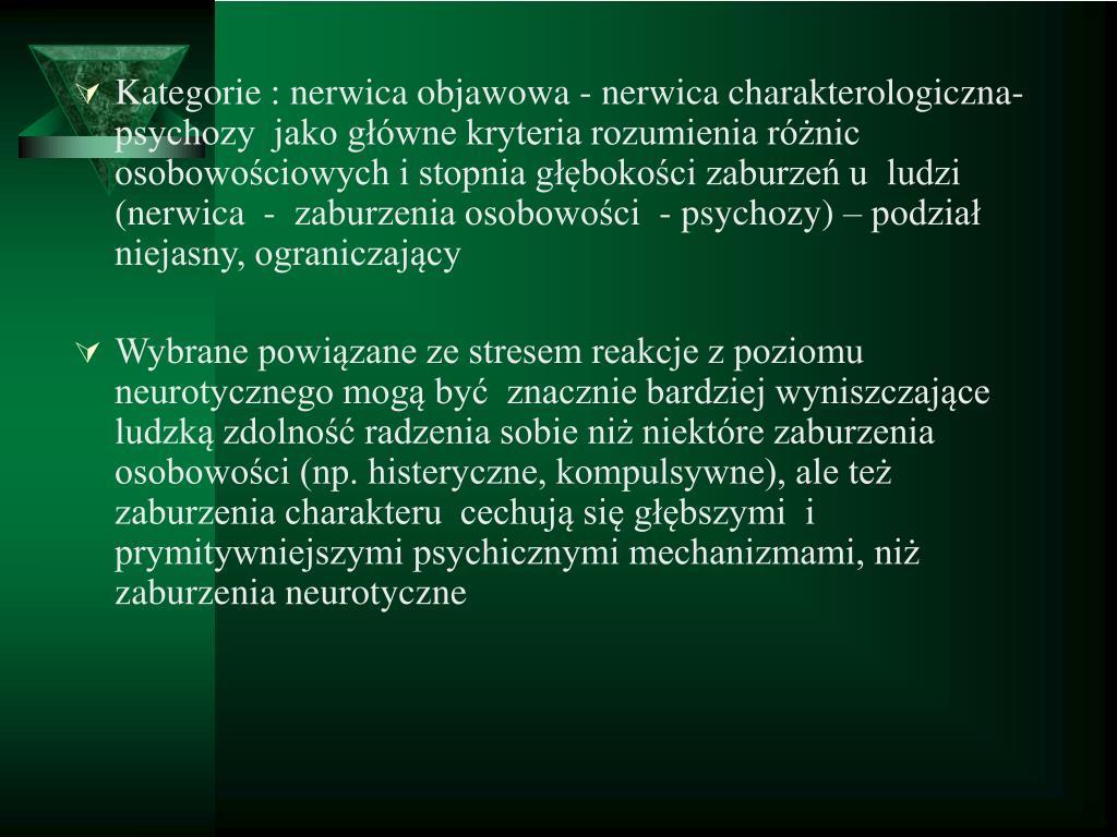 Kategorie : nerwica objawowa - nerwica charakterologiczna- psychozy  jako główne kryteria rozumienia różnic osobowościowych i stopnia głębokości zaburzeń u  ludzi (nerwica  -  zaburzenia osobowości  - psychozy) – podział niejasny, ograniczający