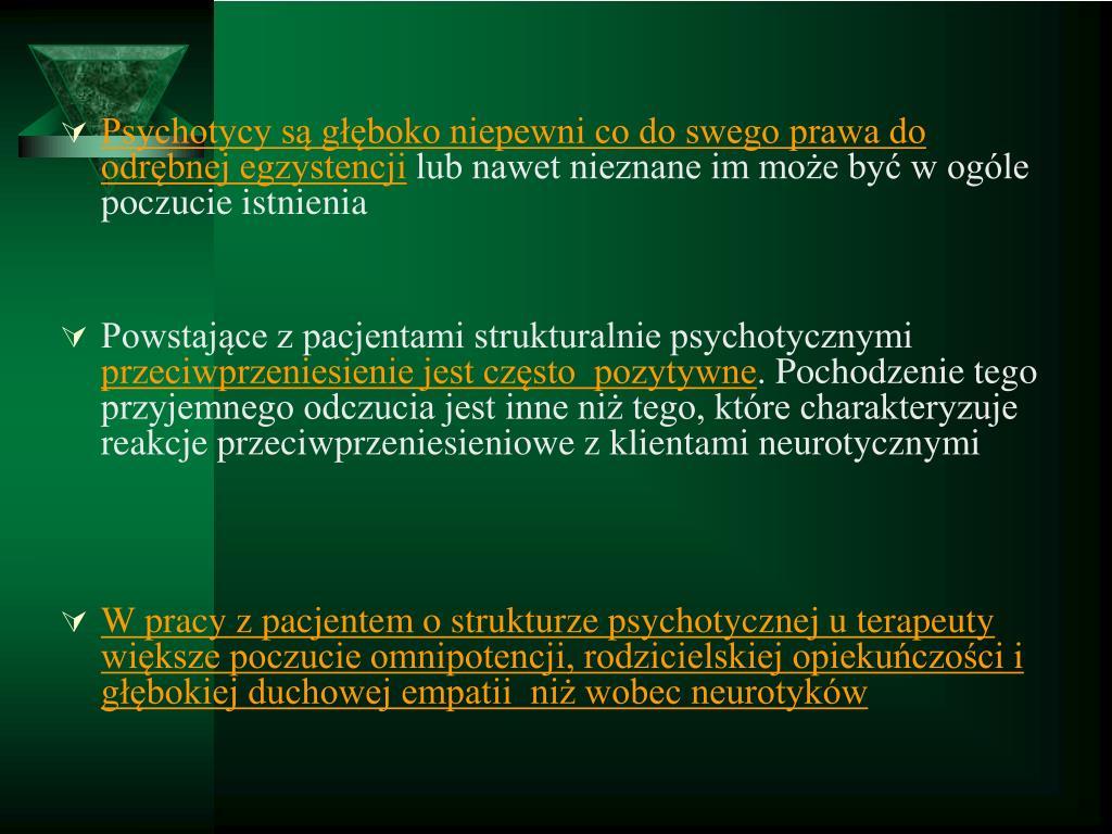 Psychotycy są głęboko niepewni co do swego prawa do odrębnej egzystencji
