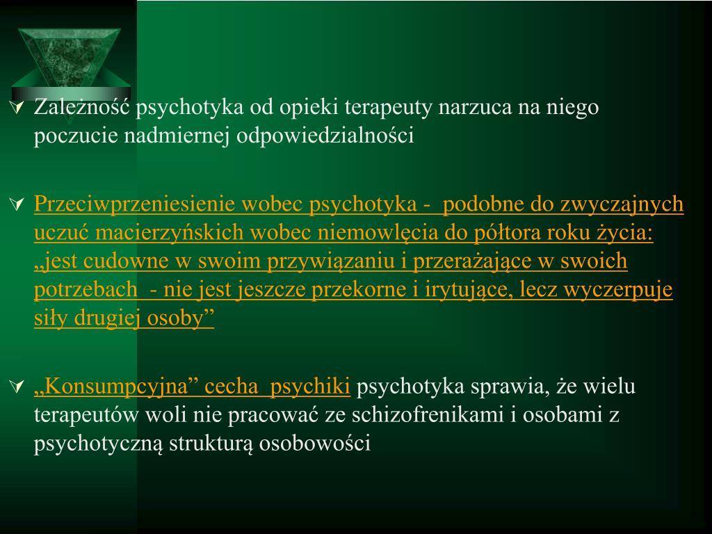 Zależność psychotyka od opieki terapeuty narzuca na niego poczucie nadmiernej odpowiedzialności