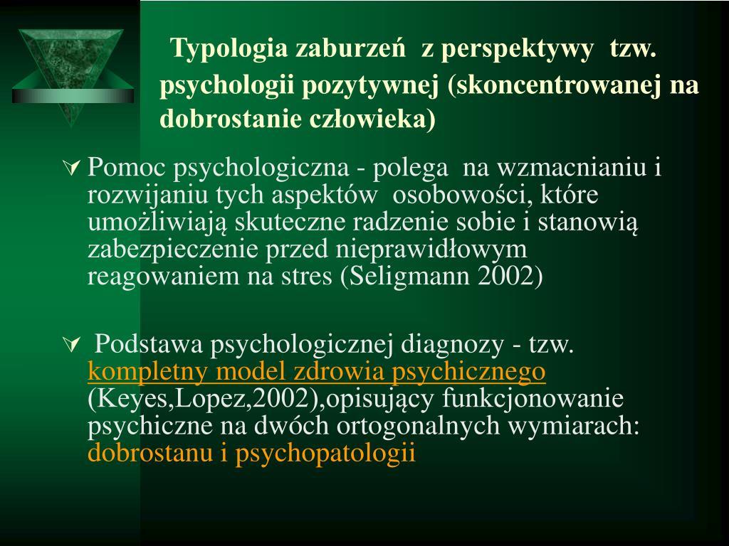 Typologia zaburzeń  z perspektywy  tzw. psychologii pozytywnej (skoncentrowanej na dobrostanie człowieka)