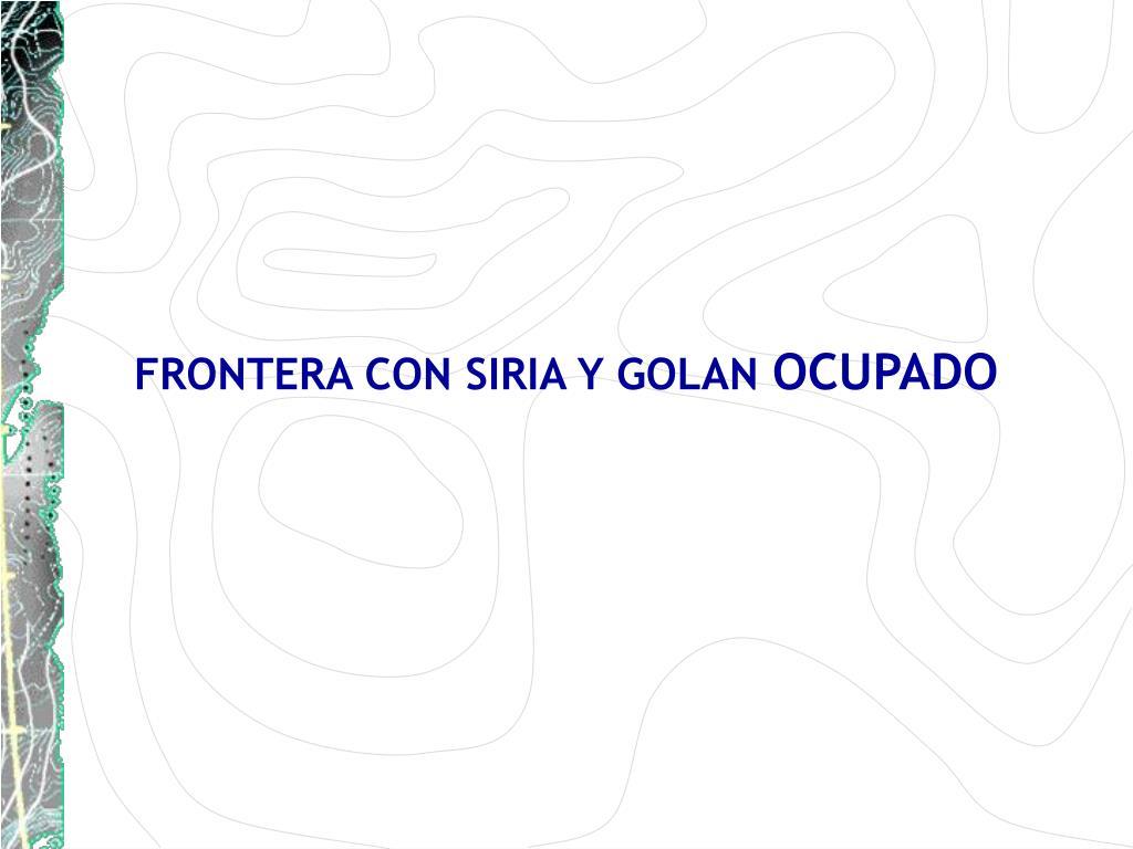 FRONTERA CON SIRIA Y GOLAN