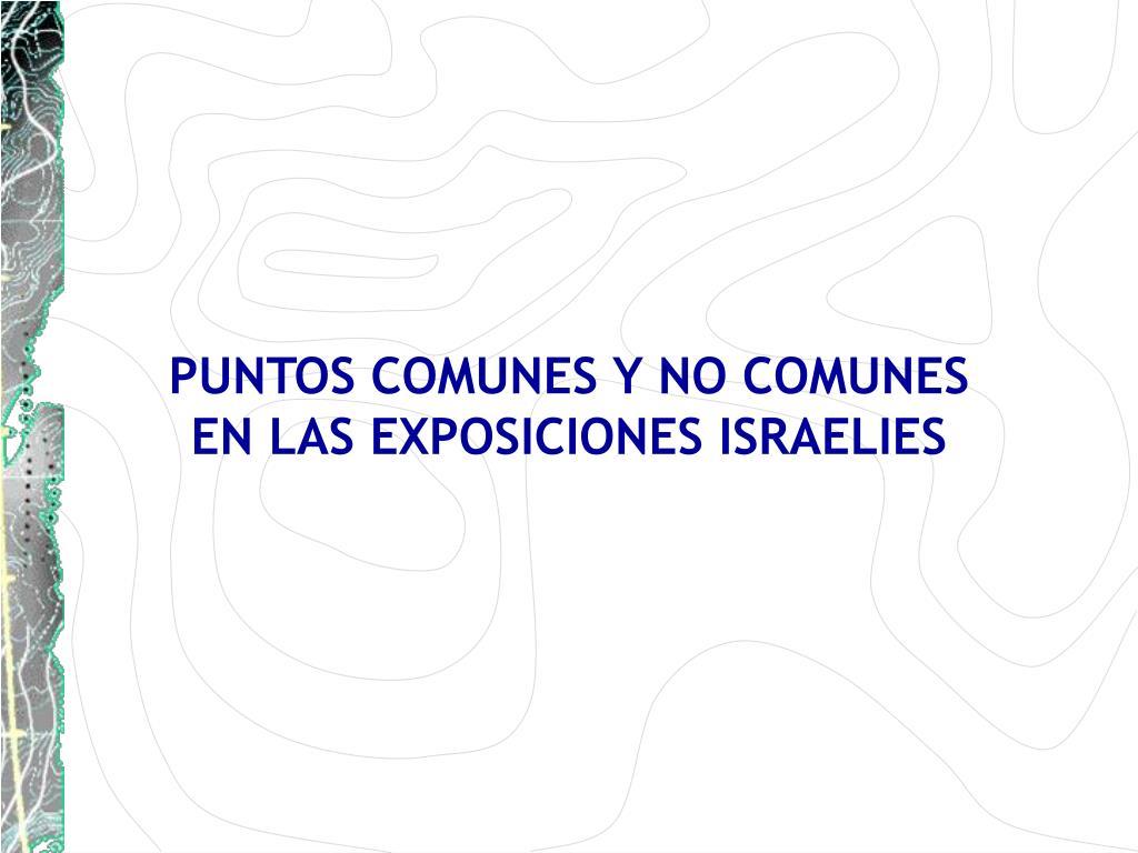 PUNTOS COMUNES Y NO COMUNES                                                      EN LAS EXPOSICIONES ISRAELIES
