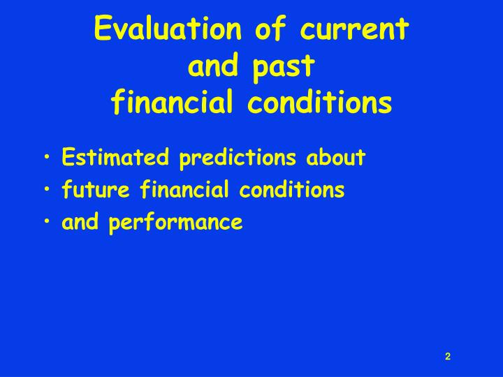 Evaluation of current and past financial conditions