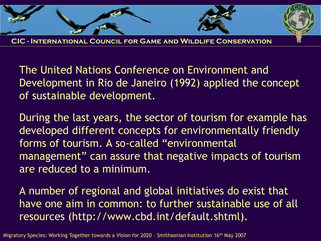 The United Nations Conference on Environment and Development in Rio de Janeiro (1992) applied the concept of sustainable development.