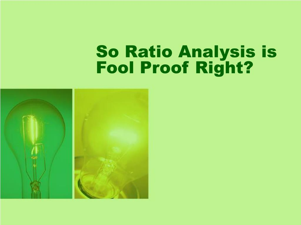 So Ratio Analysis is Fool Proof Right?