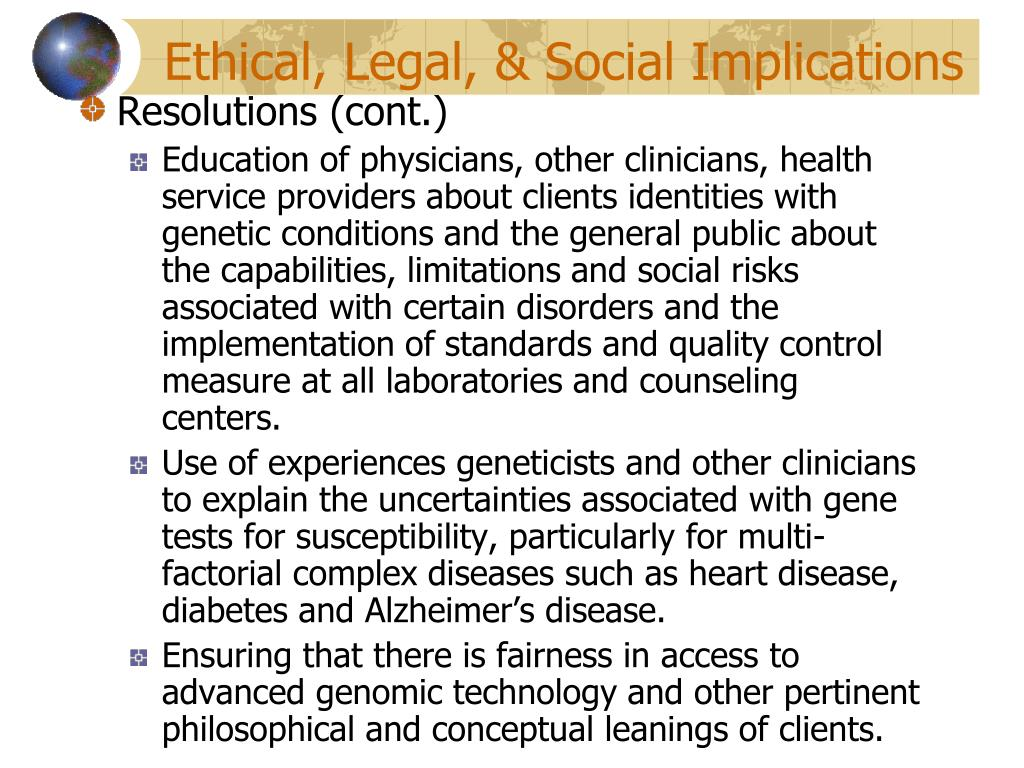 ethical and legal implications of medical Ethical, social, and legal issues objectives after studying this chapter, you should be able to: 1 apply theories and principles of ethics to ethical dilemmas.
