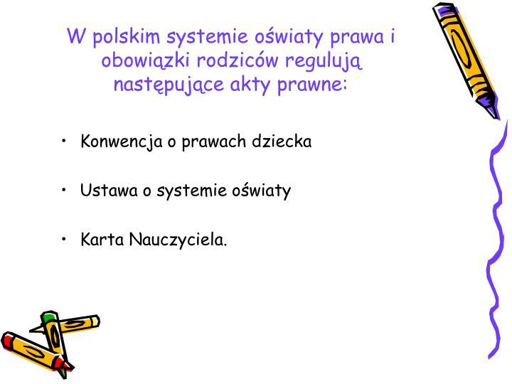 W polskim systemie oświaty prawa i obowiązki rodziców regulują  następujące akty prawne:
